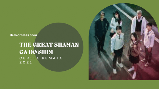 drakor the great shaman ga do shim cerita remaja 2021
